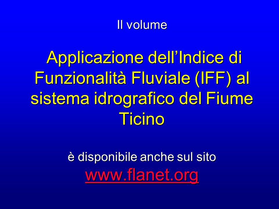 Il volume Applicazione dellIndice di Funzionalità Fluviale (IFF) al sistema idrografico del Fiume Ticino è disponibile anche sul sito www.flanet.org w