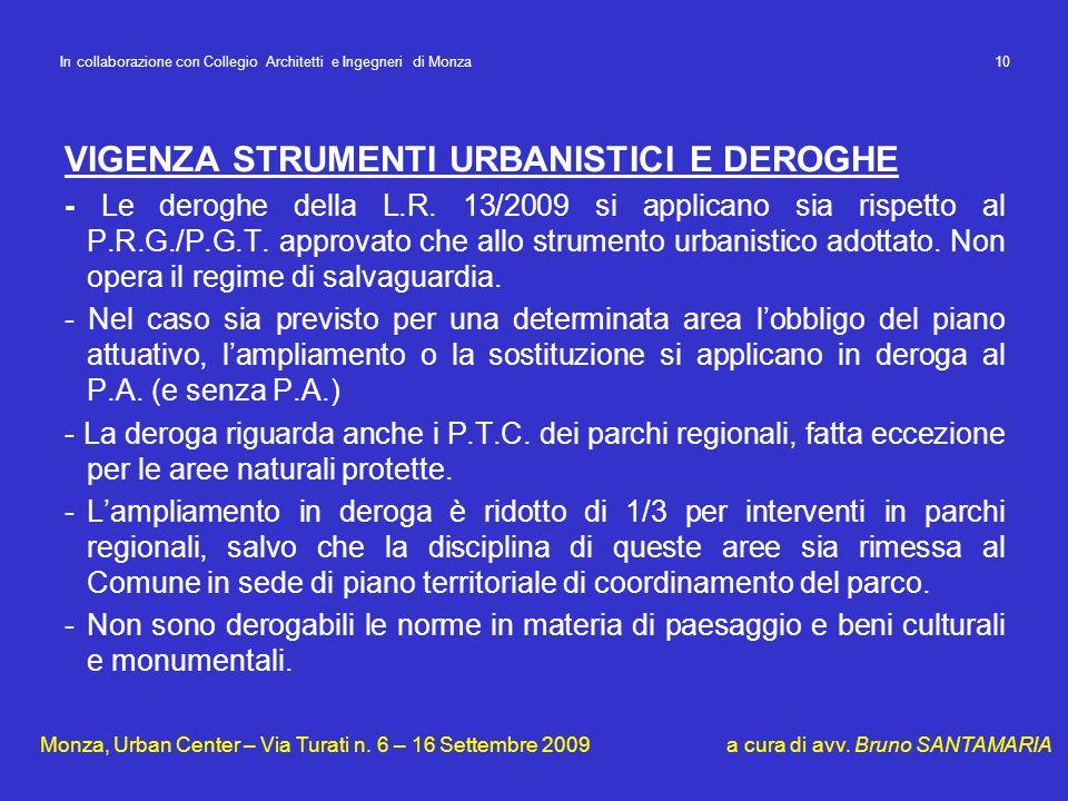 VIGENZA STRUMENTI URBANISTICI E DEROGHE - Le deroghe della L.R. 13/2009 si applicano sia rispetto al P.R.G./P.G.T. approvato che allo strumento urbani