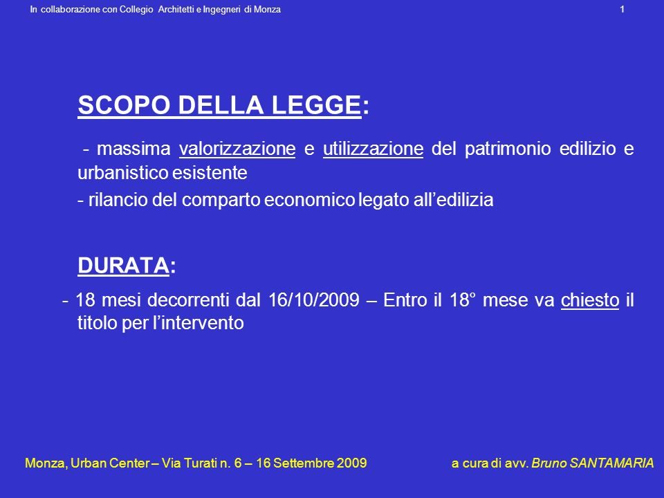 SCOPO DELLA LEGGE: - massima valorizzazione e utilizzazione del patrimonio edilizio e urbanistico esistente - rilancio del comparto economico legato a