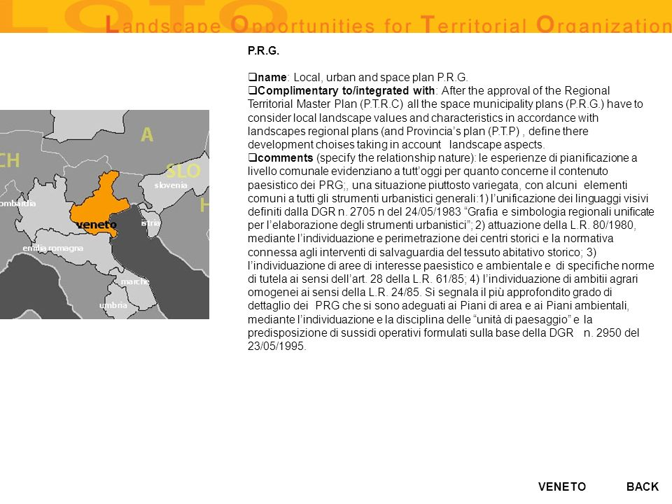VENETO P.R.G. name: Local, urban and space plan P.R.G. Complimentary to/integrated with: After the approval of the Regional Territorial Master Plan (P