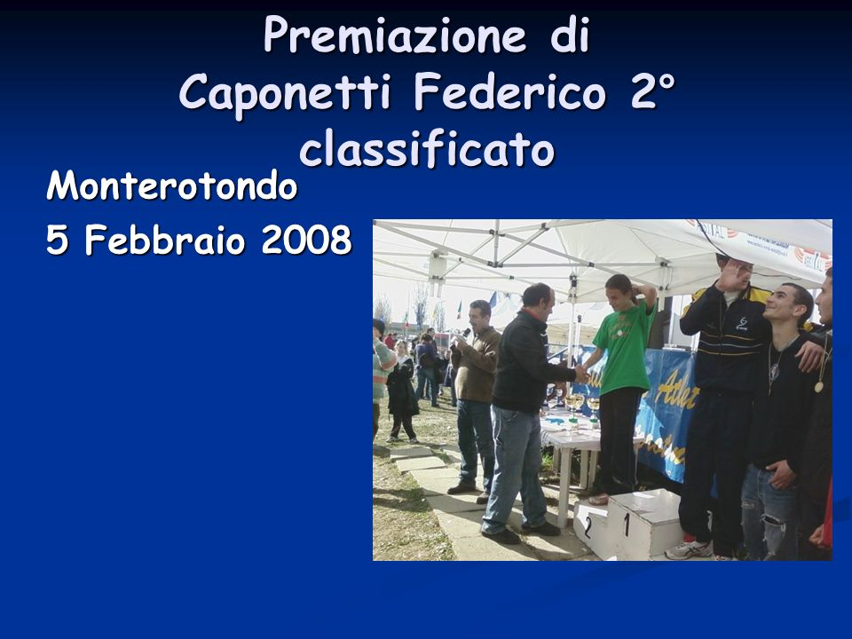 Classificati per la fase Provinciale Monterotondo 5/02/08 Caponetti Federico Oliva Andrea Palamenghi Federico Terenzi Flavio