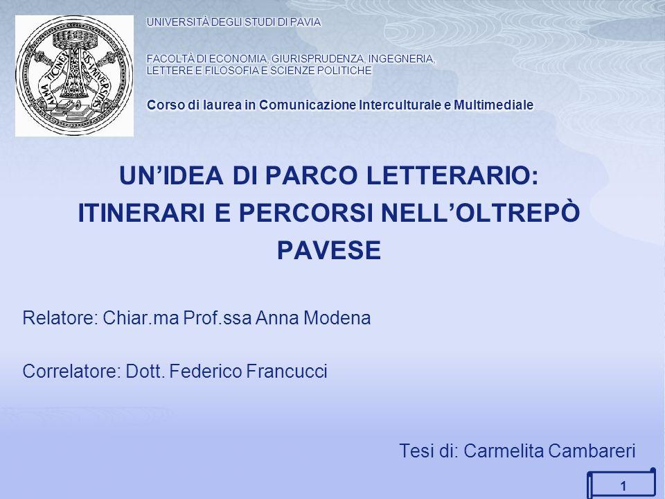 UNIDEA DI PARCO LETTERARIO: ITINERARI E PERCORSI NELLOLTREPÒ PAVESE Relatore: Chiar.ma Prof.ssa Anna Modena Correlatore: Dott.