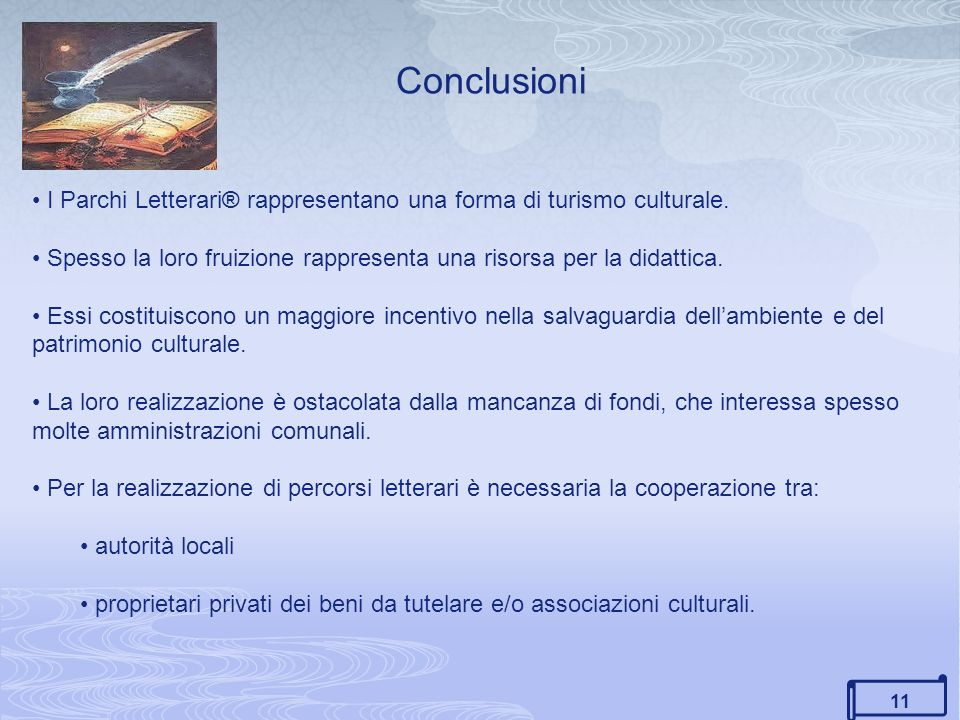 11 Conclusioni I Parchi Letterari® rappresentano una forma di turismo culturale. Spesso la loro fruizione rappresenta una risorsa per la didattica. Es