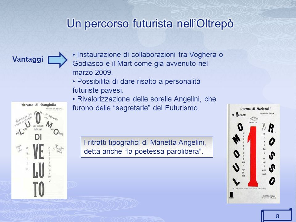 8 Vantaggi Instaurazione di collaborazioni tra Voghera o Godiasco e il Mart come già avvenuto nel marzo 2009. Possibilità di dare risalto a personalit