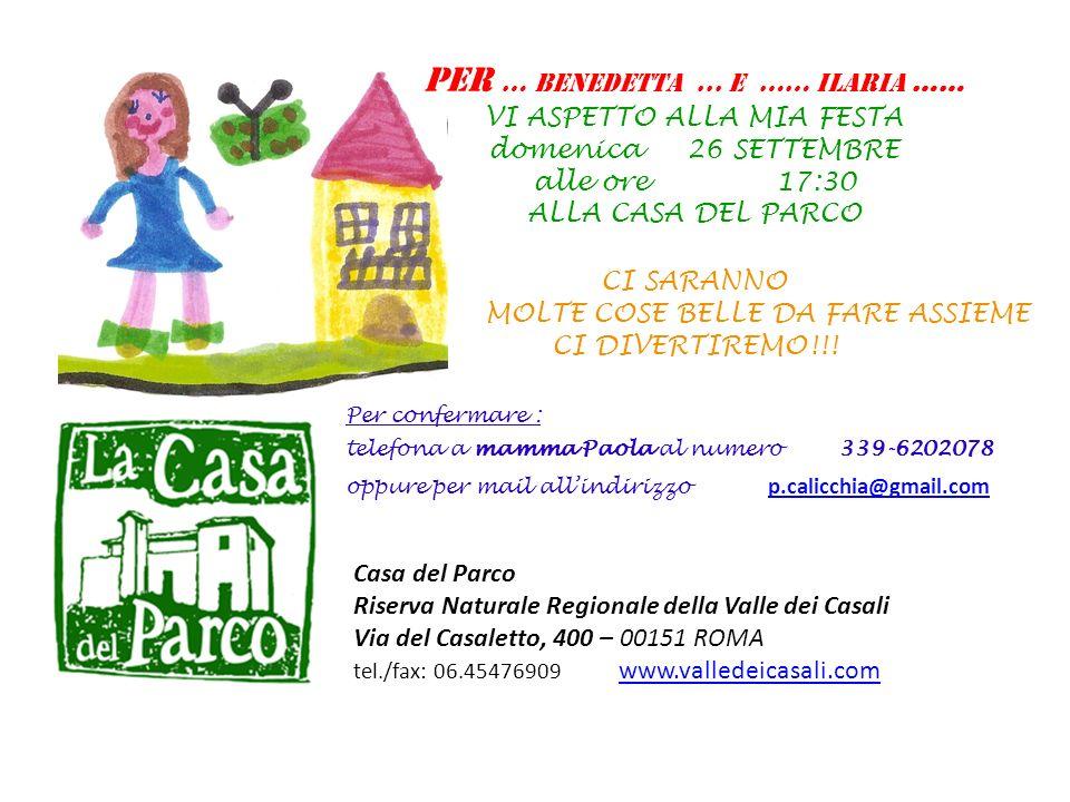 Casa del Parco Riserva Naturale Regionale della Valle dei Casali Via del Casaletto, 400 – 00151 ROMA tel./fax: 06.45476909 www.valledeicasali.com www.valledeicasali.com PER … BENEDETTA...