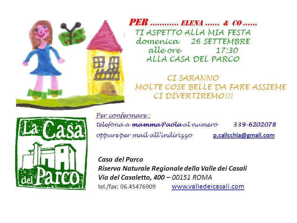 Casa del Parco Riserva Naturale Regionale della Valle dei Casali Via del Casaletto, 400 – 00151 ROMA tel./fax: 06.45476909 www.valledeicasali.com www.valledeicasali.com PER ……..….