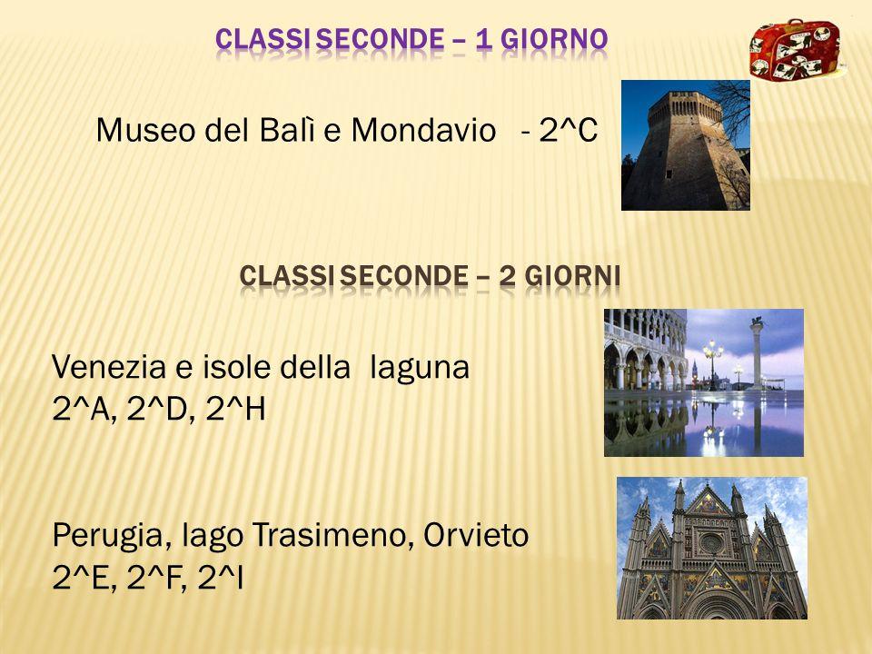 Museo del Balì e Mondavio - 2^C Venezia e isole della laguna 2^A, 2^D, 2^H Perugia, lago Trasimeno, Orvieto 2^E, 2^F, 2^I