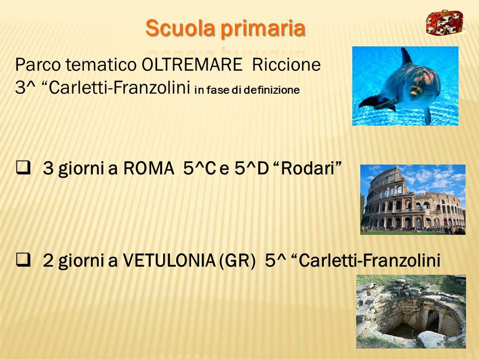 Parco tematico OLTREMARE Riccione 3^ Carletti-Franzolini in fase di definizione 3 giorni a ROMA 5^C e 5^D Rodari 2 giorni a VETULONIA (GR) 5^ Carletti