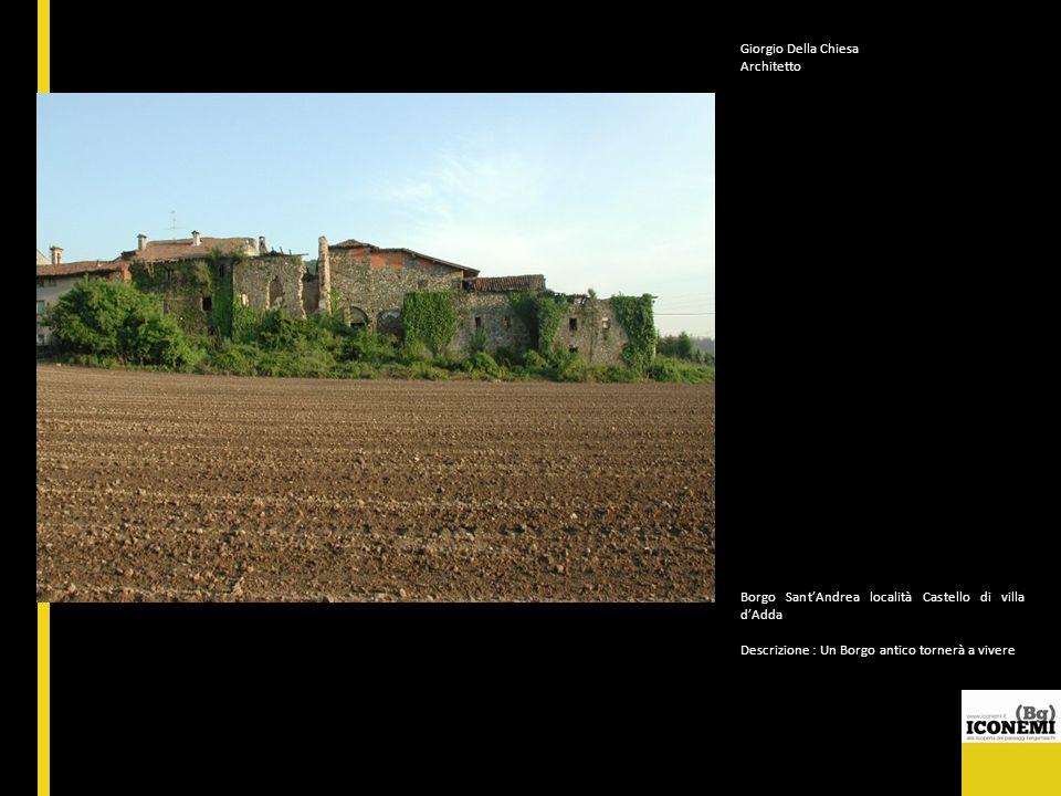 Giorgio Della Chiesa Architetto Borgo SantAndrea località Castello di villa dAdda Descrizione : Un Borgo antico tornerà a vivere