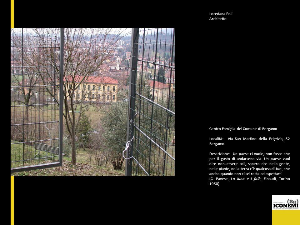 Loredana Poli Architetto Centro Famiglia del Comune di Bergamo Località: Via San Martino della Prigrizia, 52 Bergamo Descrizione: Un paese ci vuole, n