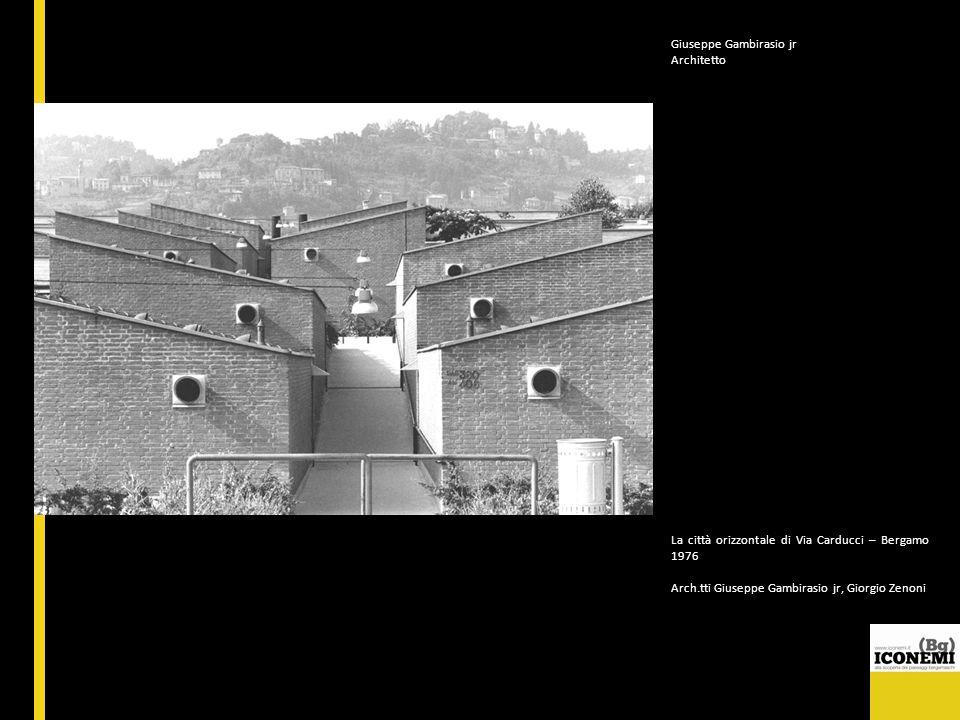 Giuseppe Gambirasio jr Architetto La città orizzontale di Via Carducci – Bergamo 1976 Arch.tti Giuseppe Gambirasio jr, Giorgio Zenoni