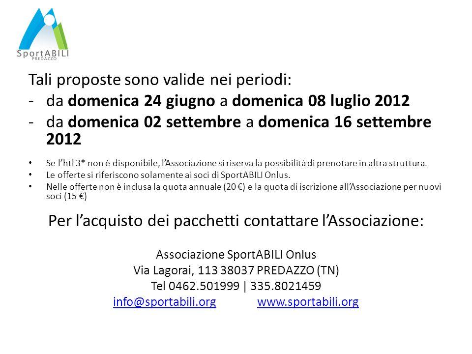 Tali proposte sono valide nei periodi: -da domenica 24 giugno a domenica 08 luglio 2012 -da domenica 02 settembre a domenica 16 settembre 2012 Se lhtl