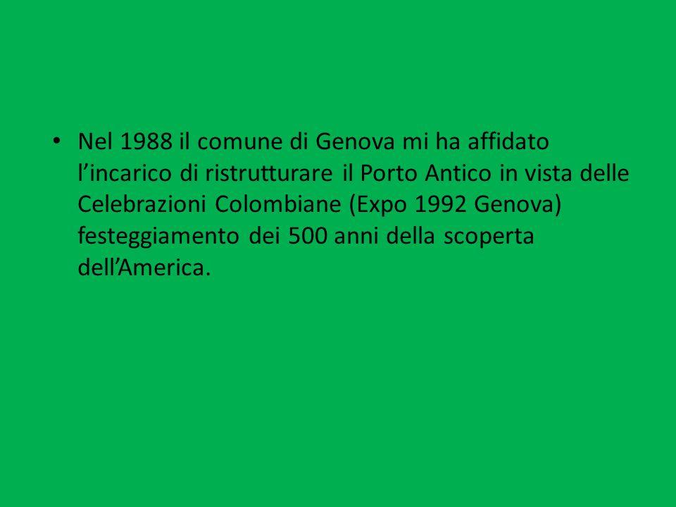Nel 1988 il comune di Genova mi ha affidato lincarico di ristrutturare il Porto Antico in vista delle Celebrazioni Colombiane (Expo 1992 Genova) feste