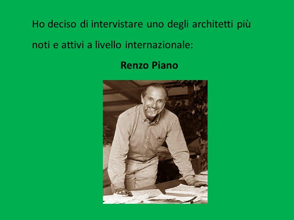 Ho deciso di intervistare uno degli architetti più noti e attivi a livello internazionale: Renzo Piano