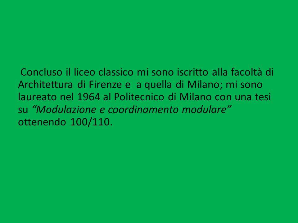 Concluso il liceo classico mi sono iscritto alla facoltà di Architettura di Firenze e a quella di Milano; mi sono laureato nel 1964 al Politecnico di