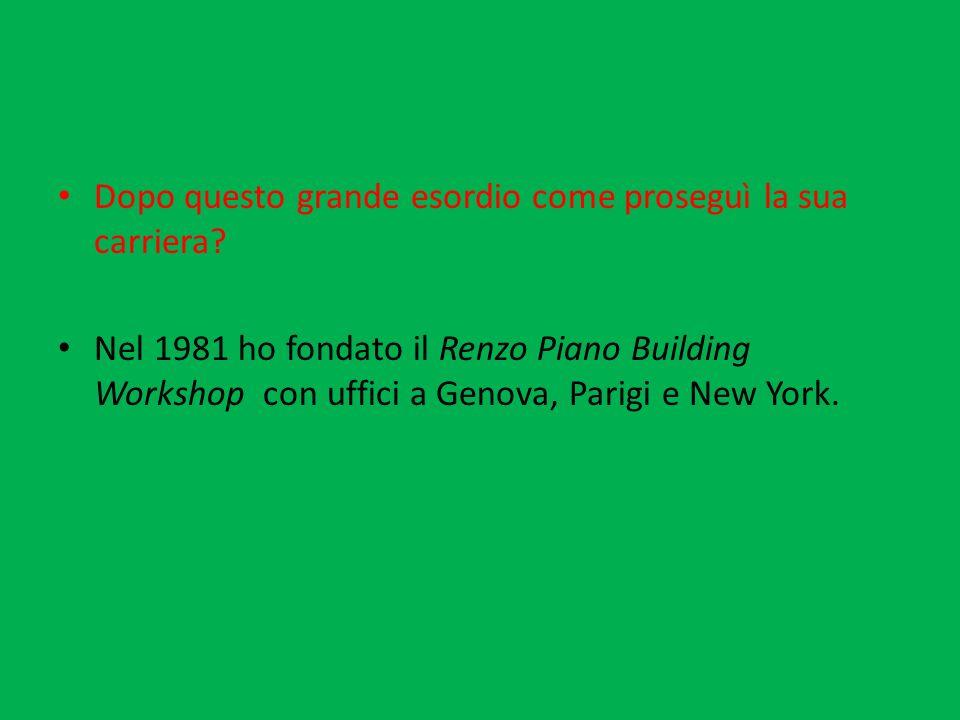 Dopo questo grande esordio come proseguì la sua carriera? Nel 1981 ho fondato il Renzo Piano Building Workshop con uffici a Genova, Parigi e New York.