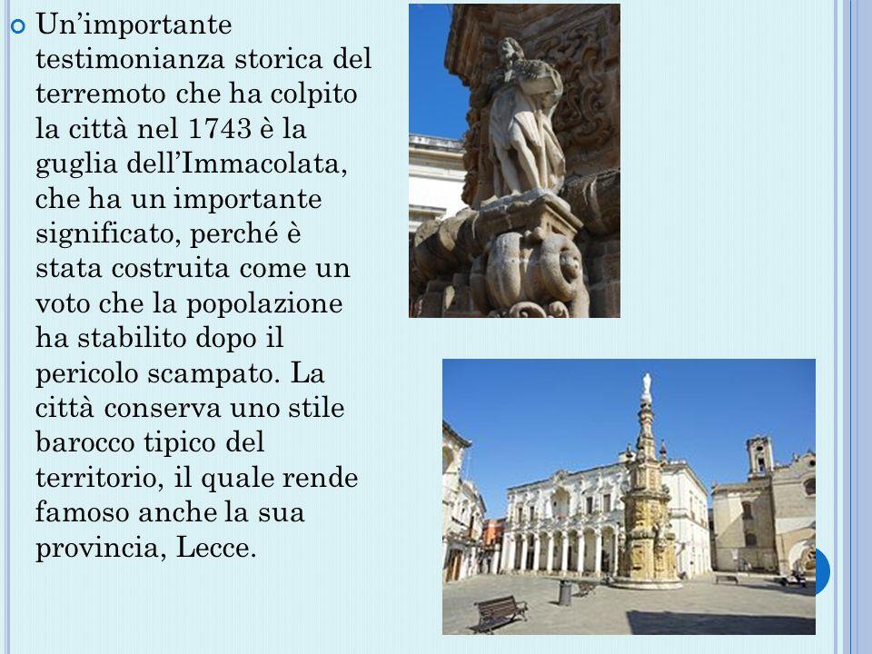 Unimportante testimonianza storica del terremoto che ha colpito la città nel 1743 è la guglia dellImmacolata, che ha un importante significato, perché è stata costruita come un voto che la popolazione ha stabilito dopo il pericolo scampato.