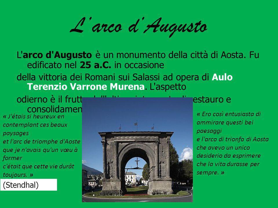 Larco dAugusto L'arco d'Augusto è un monumento della città di Aosta. Fu edificato nel 25 a.C. in occasione della vittoria dei Romani sui Salassi ad op