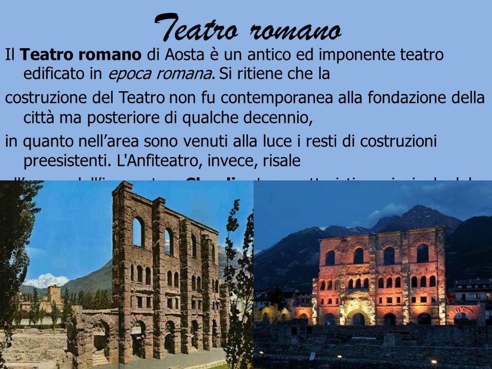Teatro romano Il Teatro romano di Aosta è un antico ed imponente teatro edificato in epoca romana. Si ritiene che la costruzione del Teatro non fu con