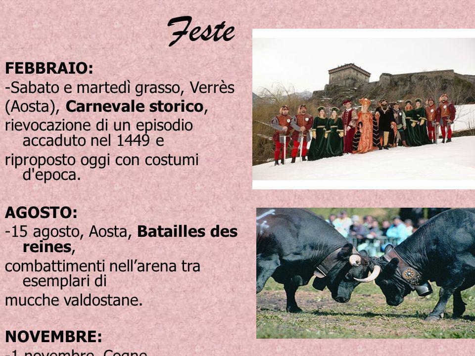 Feste FEBBRAIO: -Sabato e martedì grasso, Verrès (Aosta), Carnevale storico, rievocazione di un episodio accaduto nel 1449 e riproposto oggi con costu