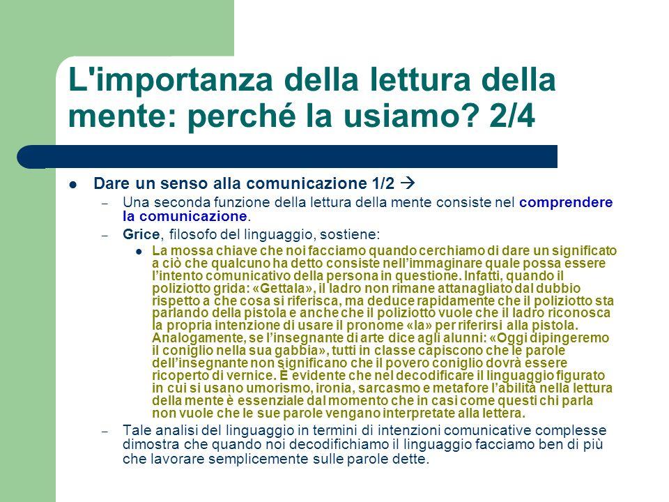 L'importanza della lettura della mente: perché la usiamo? 2/4 Dare un senso alla comunicazione 1/2 – Una seconda funzione della lettura della mente co