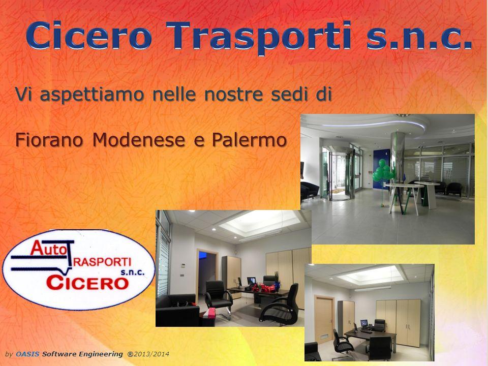by OASIS Software Engineering ®2013/2014 Ufficio e Deposito di Fiorano Modenese Via Circondariale San Francesco, 62 Tel 0536 830072 – Fax 0536 910008 Ufficio e Deposito di Palermo Via Cardinale M.
