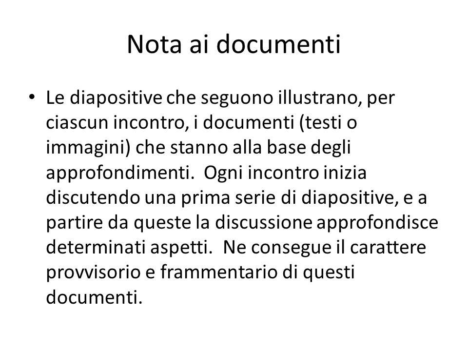 Nota ai documenti Le diapositive che seguono illustrano, per ciascun incontro, i documenti (testi o immagini) che stanno alla base degli approfondimen