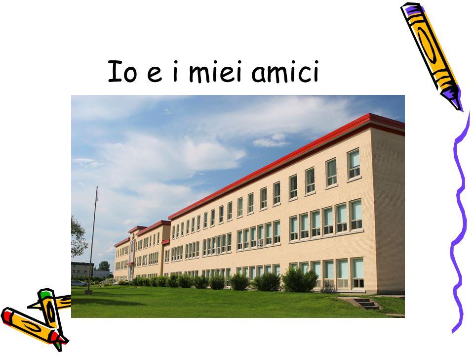 Io sono a scuola.