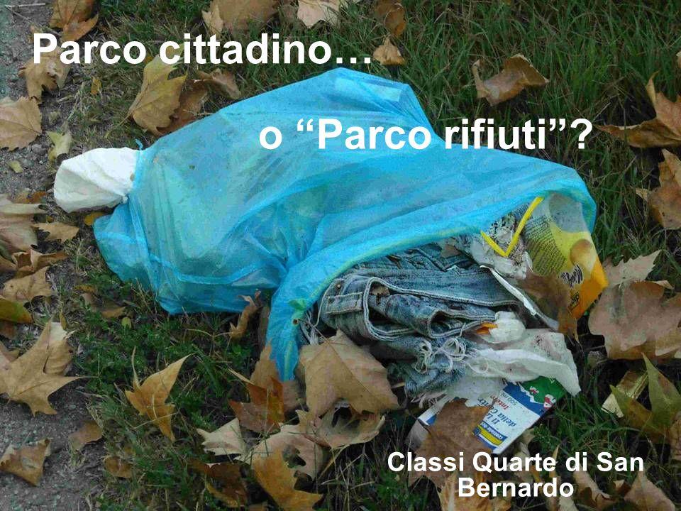 o Parco rifiuti? Classi Quarte di San Bernardo Parco cittadino…