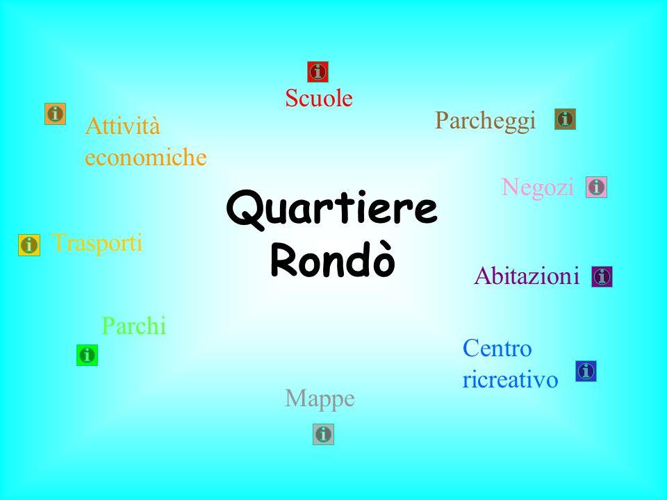 Quartiere Rondò Attività economiche Scuole Negozi Centro ricreativo Trasporti Mappe Abitazioni Parcheggi Parchi