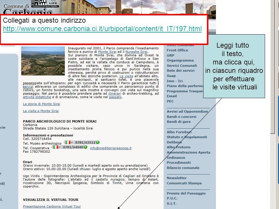 Leggi tutto il testo, ma clicca qui, in ciascun riquadro per effettuare le visite virtuali Collegati a questo indirizzo http://www.comune.carbonia.ci.it/urbiportal/content/it_IT/197.html