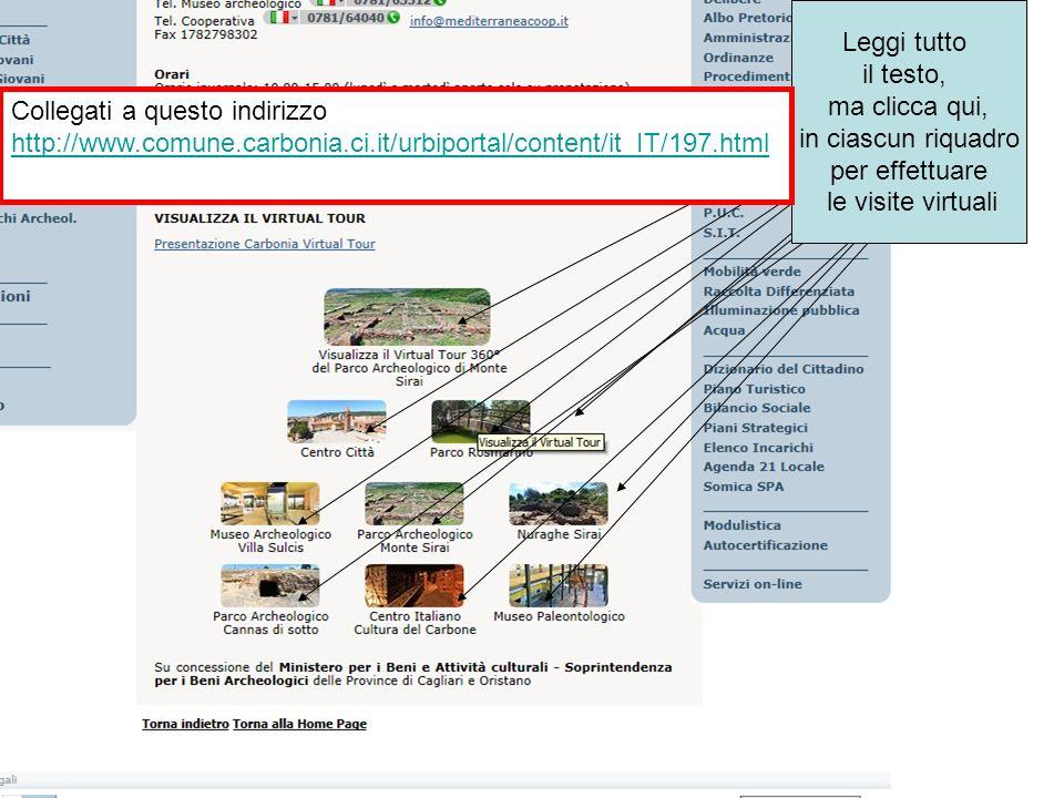 Leggi tutto il testo, ma clicca qui, in ciascun riquadro per effettuare le visite virtuali Collegati a questo indirizzo http://www.comune.carbonia.ci.