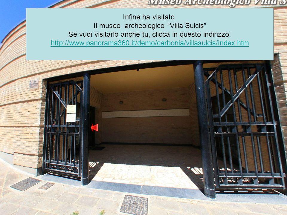 Infine ha visitato Il museo archeologico Villa Sulcis Se vuoi visitarlo anche tu, clicca in questo indirizzo: http://www.panorama360.it/demo/carbonia/