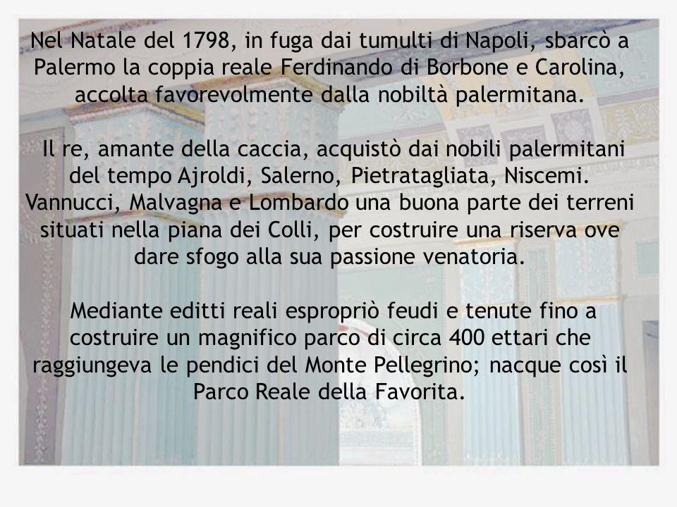 Nel Natale del 1798, in fuga dai tumulti di Napoli, sbarcò a Palermo la coppia reale Ferdinando di Borbone e Carolina, accolta favorevolmente dalla nobiltà palermitana.
