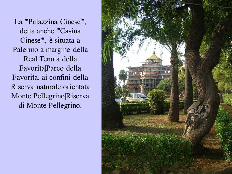 La Palazzina Cinese , detta anche Casina Cinese , è situata a Palermo a margine della Real Tenuta della Favorita|Parco della Favorita, ai confini della Riserva naturale orientata Monte Pellegrino|Riserva di Monte Pellegrino.