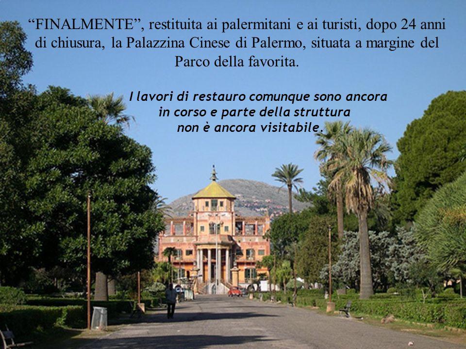FINALMENTE, restituita ai palermitani e ai turisti, dopo 24 anni di chiusura, la Palazzina Cinese di Palermo, situata a margine del Parco della favorita.