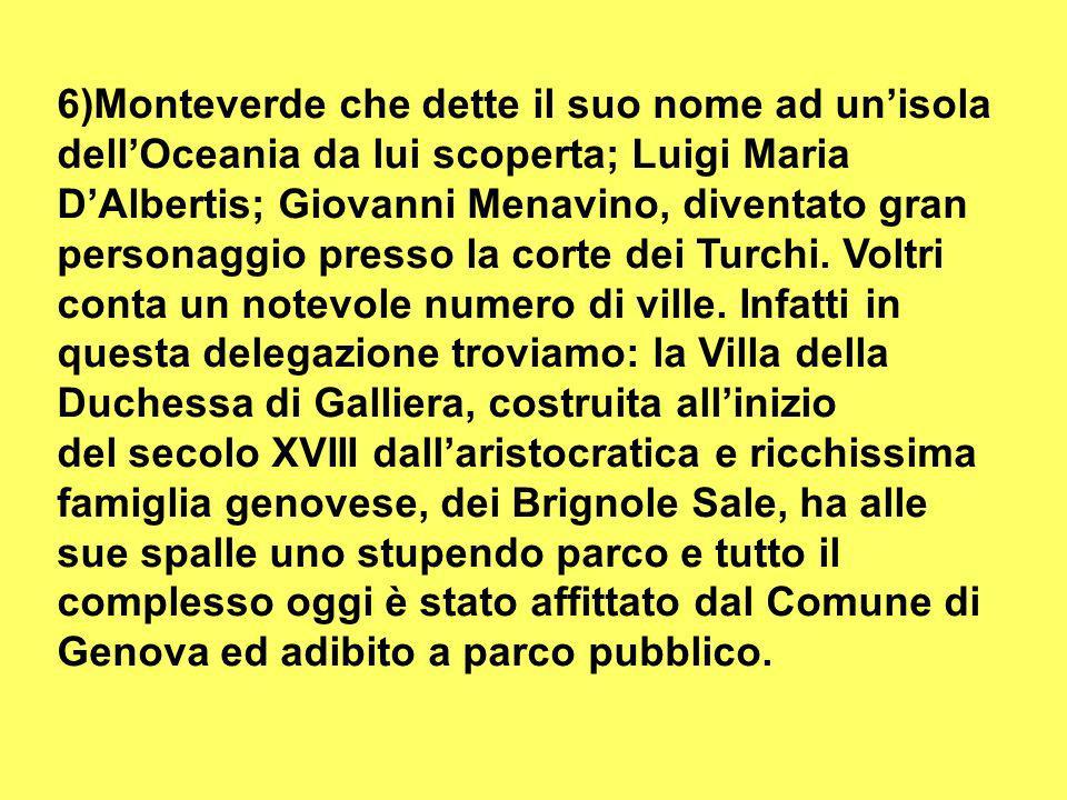 6)Monteverde che dette il suo nome ad unisola dellOceania da lui scoperta; Luigi Maria DAlbertis; Giovanni Menavino, diventato gran personaggio presso la corte dei Turchi.