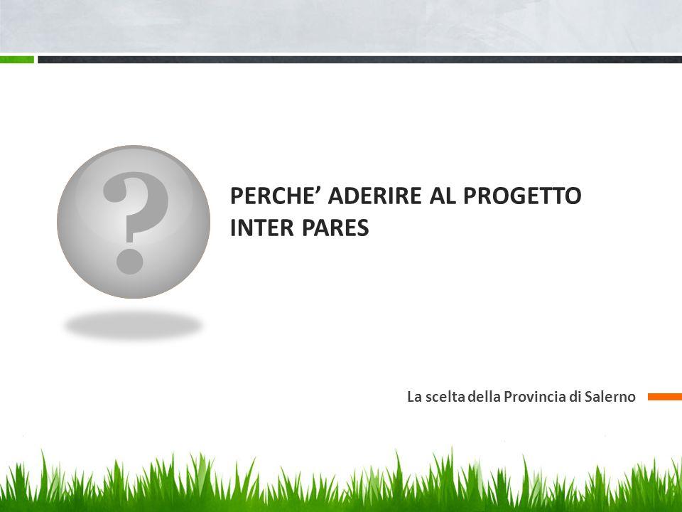 ? PERCHE ADERIRE AL PROGETTO INTER PARES La scelta della Provincia di Salerno