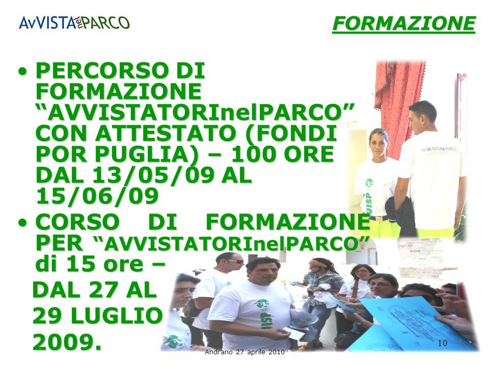 Andrano 27 aprile 2010 10 PERCORSO DI FORMAZIONE AVVISTATORInelPARCO CON ATTESTATO (FONDI POR PUGLIA) – 100 ORE DAL 13/05/09 AL 15/06/09PERCORSO DI FO