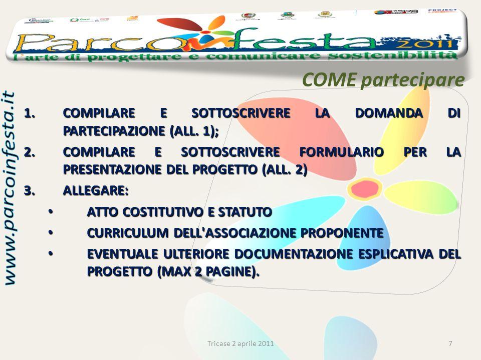 COME partecipare 7 1.COMPILARE E SOTTOSCRIVERE LA DOMANDA DI PARTECIPAZIONE (ALL. 1); 2.COMPILARE E SOTTOSCRIVERE FORMULARIO PER LA PRESENTAZIONE DEL