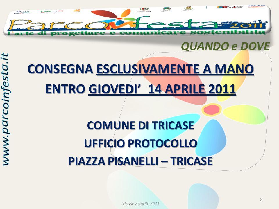 QUANDO e DOVE 8 Tricase 2 aprile 2011 CONSEGNA ESCLUSIVAMENTE A MANO ENTRO GIOVEDI 14 APRILE 2011 COMUNE DI TRICASE UFFICIO PROTOCOLLO PIAZZA PISANELL