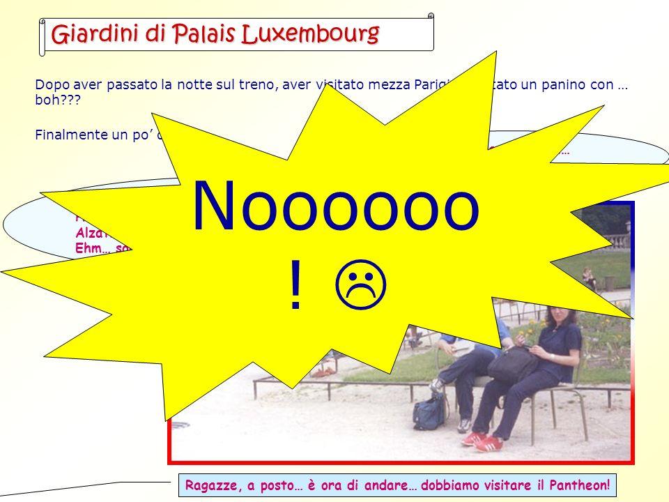 Giardini di Palais Luxembourg Finalmente un po di relax… Dopo aver passato la notte sul treno, aver visitato mezza Parigi e gustato un panino con … boh??.