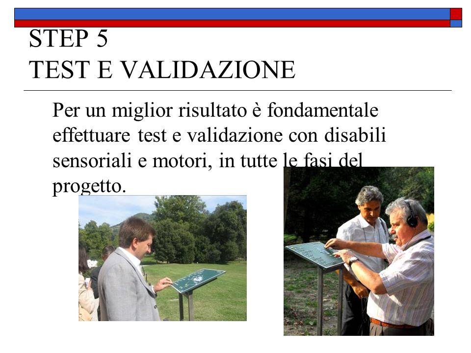 STEP 5 TEST E VALIDAZIONE Per un miglior risultato è fondamentale effettuare test e validazione con disabili sensoriali e motori, in tutte le fasi del