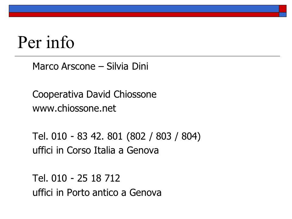 Per info Marco Arscone – Silvia Dini Cooperativa David Chiossone www.chiossone.net Tel. 010 - 83 42. 801 (802 / 803 / 804) uffici in Corso Italia a Ge