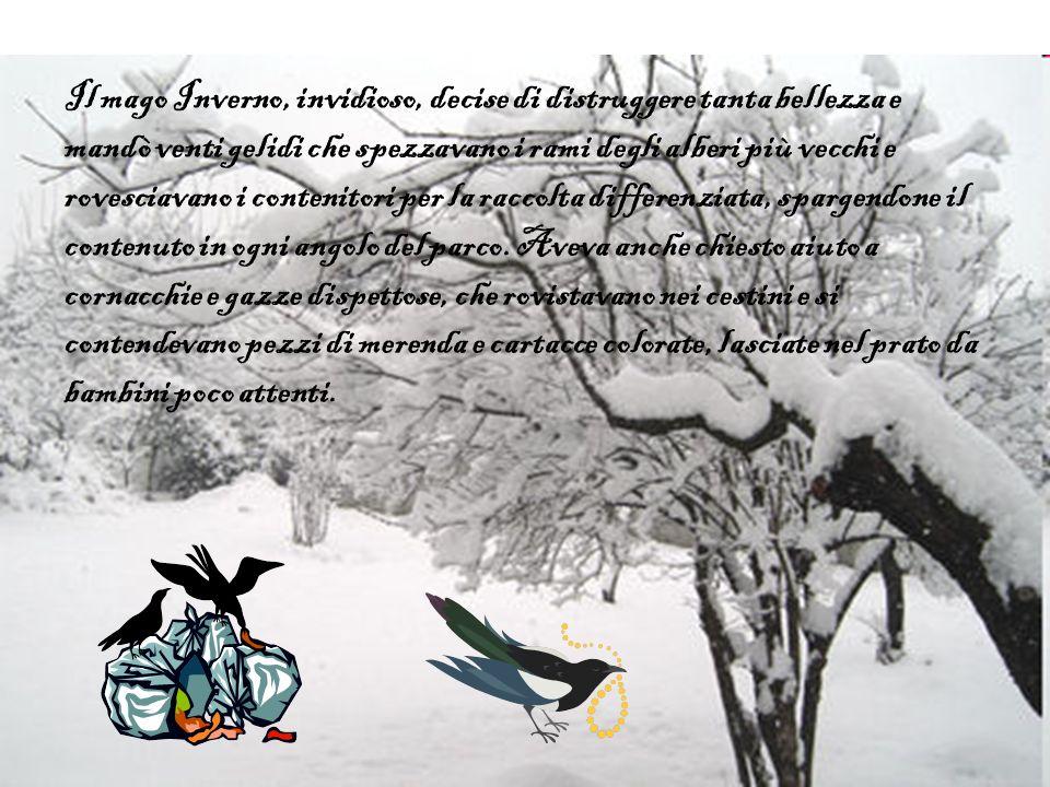 Il mago Inverno, invidioso, decise di distruggere tanta bellezza e mandò venti gelidi che spezzavano i rami degli alberi più vecchi e rovesciavano i c