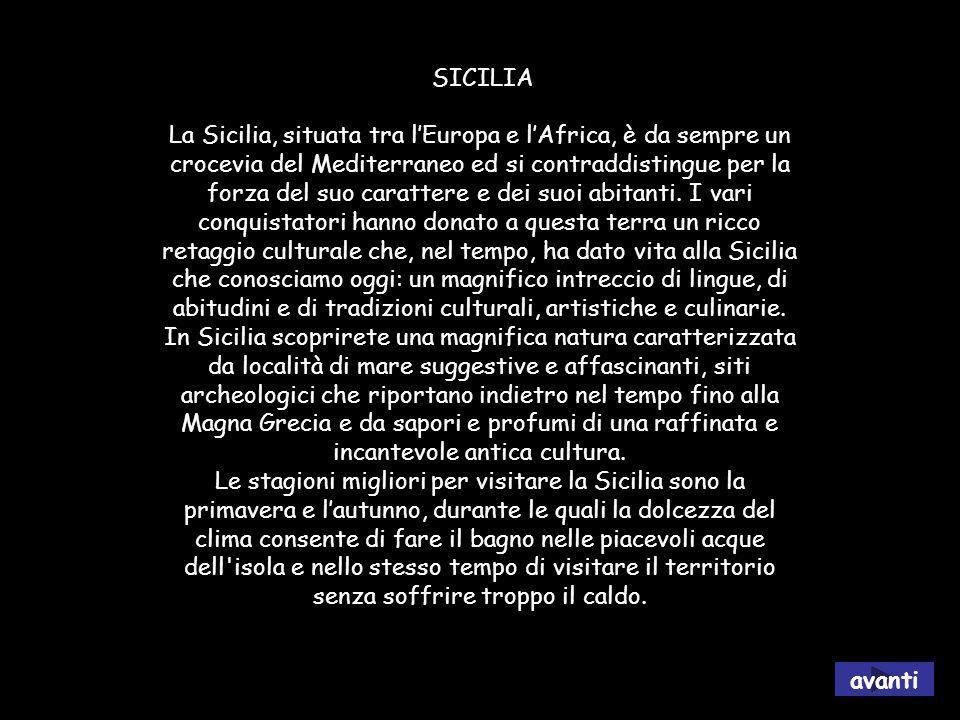 SICILIA La Sicilia, situata tra lEuropa e lAfrica, è da sempre un crocevia del Mediterraneo ed si contraddistingue per la forza del suo carattere e dei suoi abitanti.