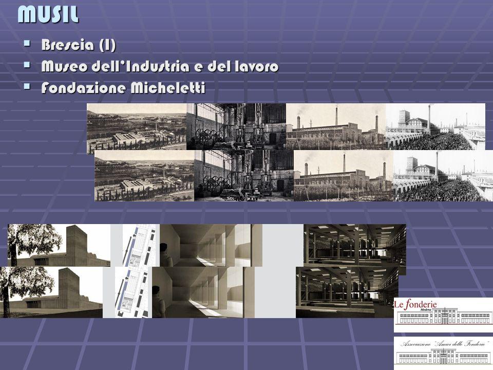 MUSIL Brescia (I) Brescia (I) Museo dellIndustria e del lavoro Museo dellIndustria e del lavoro Fondazione Micheletti Fondazione Micheletti