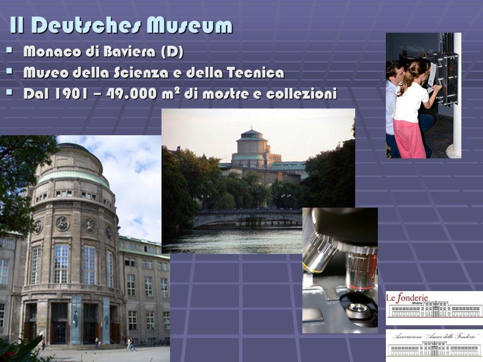 Il Deutsches Museum Monaco di Baviera (D) Monaco di Baviera (D) Museo della Scienza e della Tecnica Museo della Scienza e della Tecnica Dal 1901 – 49.