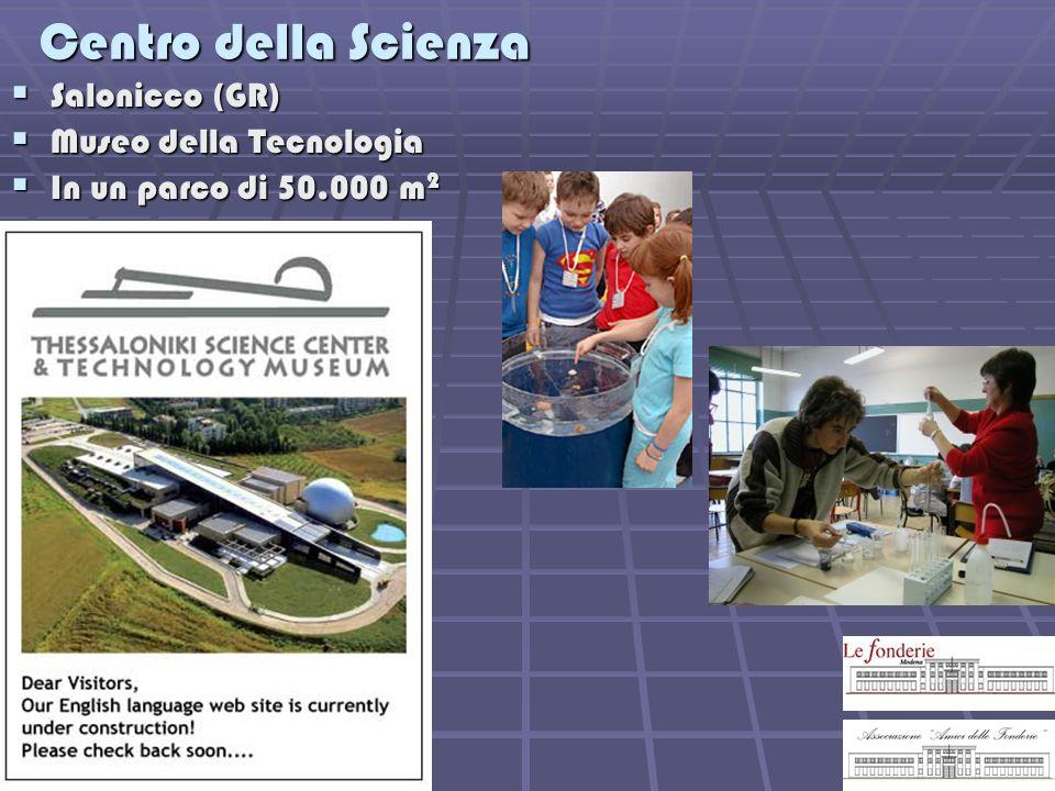 Centro della Scienza Salonicco (GR) Salonicco (GR) Museo della Tecnologia Museo della Tecnologia In un parco di 50.000 m 2 In un parco di 50.000 m 2