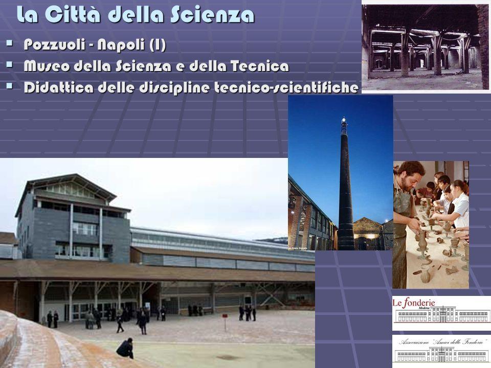 La Città della Scienza Pozzuoli - Napoli (I) Pozzuoli - Napoli (I) Museo della Scienza e della Tecnica Museo della Scienza e della Tecnica Didattica d